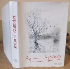 AYMARD DE LEZARDIERE PEINTRE GRAVEUR CATALOGUE RAISONNE 2010 OEUVRE GRAVE ART