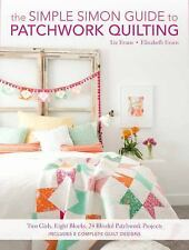 The Simple Simon Guide to Patchwork Quilting : Two Girls, Seven Blocks, 21...