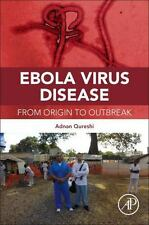 Ebola Virus Disease : From Origin to Outbreak by Adnan Qureshi and Omar Saeed...