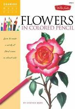 Flowers in Colored Pencil: Learn to render a variety of floral scenes in vibr...