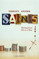 NEW - Thrift Store Saints: Meeting Jesus 25 Cents at a Time