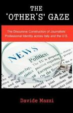 The 'other's' Gaze : The Discursive Construction of Journalists' Professional...
