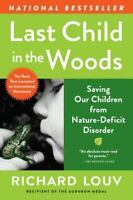 Last Child in the Woods: Saving Our Children From Nature-Deficit Disorder by Ri