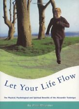 Let Your Life Flow: The Physical, Psychological and Spiritual Benefits of the.