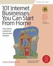 101 Internet Businesses You Can Start from Home : How to Choose and Build...