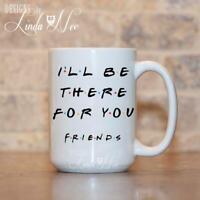 I'll Be There For You Mug ~ Friends Tv Show Quote Mug Coffee Mug Funny Quote Mug