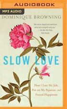 Slow Love : How I Lost My Job, Put on My Pajamas, and Found Happiness by...