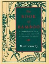 The Book of Bamboo : A Comprehensive Guide to This Remarkable Plant, Its Uses, a