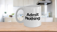Admit Nothing Mug Coffee Cup Funny Gift for Lawyer Partner Deny Everything