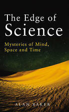 The Edge of Science: Mysteries of Mind, Space and Time by Alan Baker (Hardback,