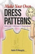 Make Your Own Dress Patterns: A Primer in Patternmaking for Those Who Like to Se