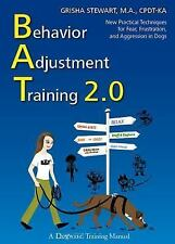 Behavior Adjustment Training 2.0: New Practical Techniques for Fear, Frustration