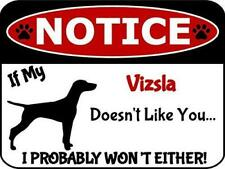 Notice If My Vizsla Doesn't Like You I Won't Either Dog Notice Sign Sp2946