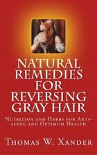 Natural Remedies for Reversing Gray Hair: Nutrition and Herbs for Anti-aging and