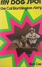 MY DOG SPOT THE CAL WORTHINGTON STORY BY BOB COX*FIRST ED*