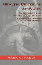 Health Benefits at Work: An Economic and Political Analysis of Employment-Based