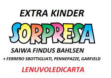 SORPRESINA EXTRA KINDER  SAIWA FINDUS BALSHEN + SBOTTIGLIATI PENNEPAZZE GARFIELD