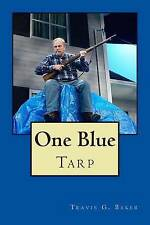 NEW One Blue Tarp by Travis G. Baker