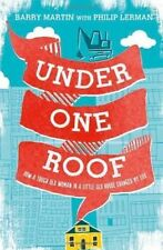 Under One Roof: How a Tough Old Woman in a Little Old House Changed My Life...