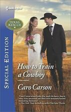 How to Train a Cowboy by Caro Carson (2017, Paperback) New Romance