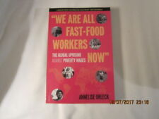 We Are All Fast-Food Workers Now : The Global Uprising Against Poverty Wages by