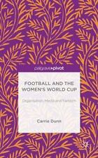 Football and the Women's World Cup : Organisation, Media and Fandom by Carrie...