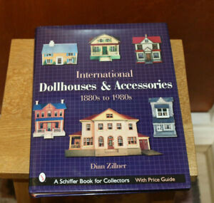 International Dollhouses & Accessories 1880s to 1980s by Dian Zillner