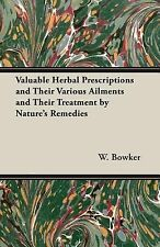 Valuable Herbal Prescriptions and Their Various Ailments and Their Treatment...