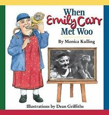 When Emily Carr Met Woo by Monica Kulling (2014, Hardcover)