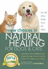 New Choices in Natural Healing for Dogs and Cats : Herbs, Acupressure, Massag...