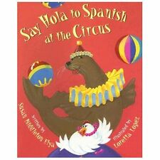 Say Hola to Spanish at the Circus by Susan Middleton Elya (2013, Paperback)