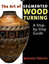 Art of Segmented Wood Turning: A Step-by-Step Guide by Malcolm Tibbetts (Paperback, 2005)