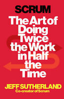 Scrum: The Art of Doing Twice the Work in Half the Time 9781847941107