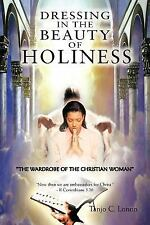 Dressing in the Beauty of Holiness : The Wardrobe of the Christian Woman by...