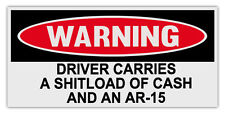 Funny Warning Bumper Stickers: DRIVER CARRIES SHITLOAD OF CASH AND AR-15 | Guns
