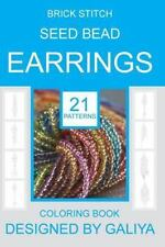 Brick Stitch Seed Bead Earrings : 21 Patterns. Coloring Book by Galiya (2016,...