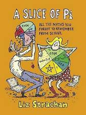 A Slice of Pi: All The Maths You Forgot To Remember From School, Liz Strachan, U