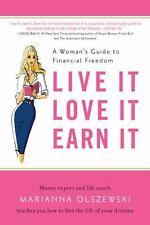 Live It, Love It, Earn It: A Woman's Guide to Financial Freedom - Good - Olszews