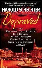 Depraved: The Definitive True Story of H.H. Holmes, Whose Grotesque Crimes Shatt