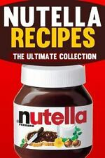 Nutella Recipes: the Ultimate Collection by Jonathan Doue (2014, Paperback)