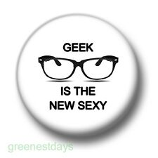 Geek Is The New Sexy 1 Inch / 25mm Pin Button Badge Geeks Nerds Glasses Humour
