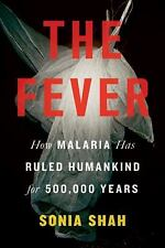 The Fever: How Malaria Has Ruled Humankind for 500,000 Years by Shah, Sonia