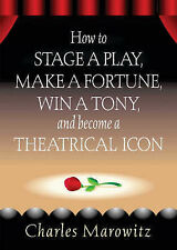How to Stage a Play, Make a Fortune, Win a Tony, and Become a-ExLibrary