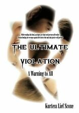 NEW The Ultimate Violation: A Warning to All by Kurtess Lief Scone