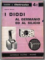 Quaderni di elettronica. I diodi al germanio ed al silicio - Enrico Mazza