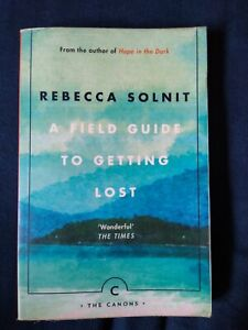 A Field Guide to Getting Lost by Rebecca Solnit (Paperback, 2006)