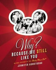 Why? Because We Still Like You : An Oral History of the Mickey Mouse Club by Jen