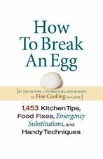 NEW How to Break an Egg: 1,453 Kitchen Tips, Food Fixes, Emergency Substitutions