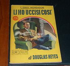 GIALLI MONDADORI Nr. 320 *LI HO UCCISI COSI'*-(DOUGLAS HEYES) 1955