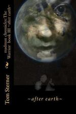 ~after Earth~: ~after Earth~ : Madman Chronicles: the Warrior by Tom sterner...